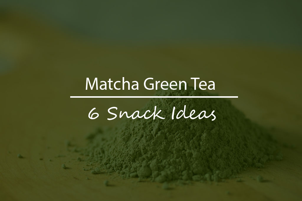 6 Matcha Green Powdered Tea Snack Recipes You'll Love That Incorporate into Your Diet
