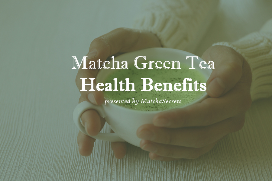 Health Benefits of Drinking Matcha Tea